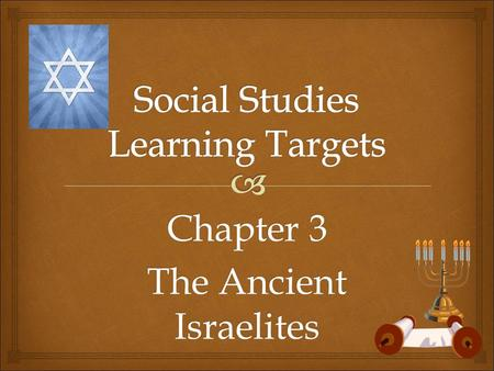 Chapter 3 The Ancient Israelites.  Essential Questions Section 1—  How might religion influence culture? Section 2—  What characteristics does a good.