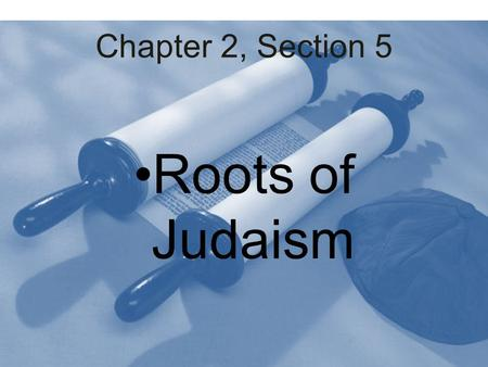 Chapter 2, Section 5 Roots of Judaism. About 4000 years ago, the ancient Israelites (Hebrews) developed the religion of Judaism Monotheistic – Different.