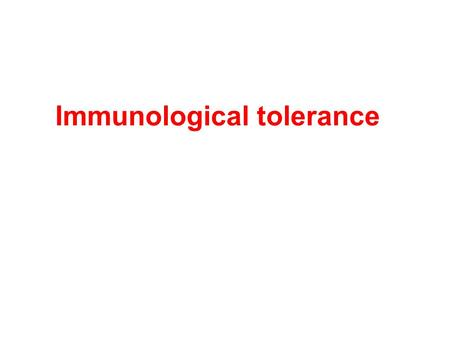 Immunological tolerance. Definition: Unresponsiveness to a given antigen induced by the interaction of that antigen with the lymphocytes; Antigen specific!!!