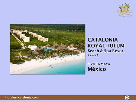 Hoteles-catalonia.com CATALONIA ROYAL TULUM Beach & Spa Resort ***** RIVIERA MAYA México.