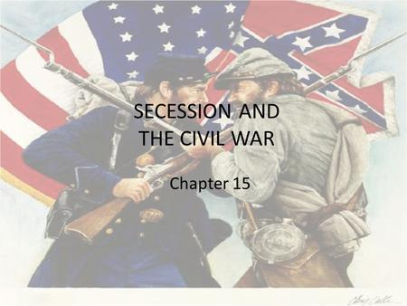 SECESSION AND THE CIVIL WAR Chapter 15. Adjusting to Total War War defined as effort to preserve Union North must win by destroying will to resist Total.
