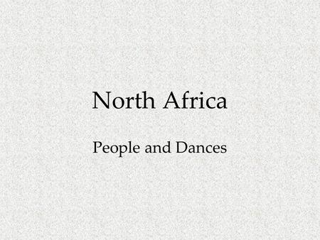 North Africa People and Dances. North Africa and Mediterranean.