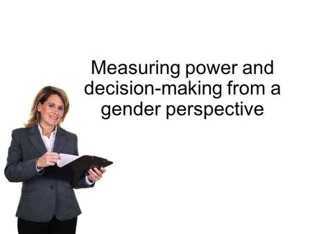 Measuring power and decision-making from a gender perspective.