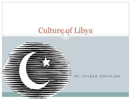 BY: TUCKER DOUGLASS Culture of Libya. Language Arabs became the most wide spread language in Libya when the Migration of Hilalian-Sulaimi and the migration.