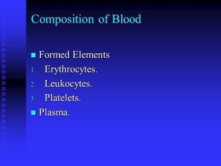 Composition of Blood Formed Elements Formed Elements 1. Erythrocytes. 2. Leukocytes. 3. Platelets. Plasma. Plasma.