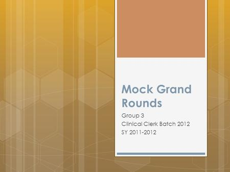 Mock Grand Rounds Group 3 Clinical Clerk Batch 2012 SY 2011-2012.