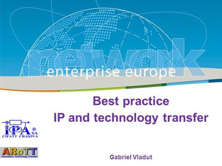 Title Sub-title PLACE PARTNER'S LOGO HERE European Commission Enterprise and Industry Best practice IP and technology transfer Gabriel Vladut.