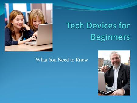 What You Need to Know. All kinds of technology devices Traditional Desktop.
