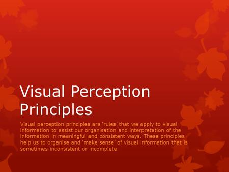 Visual Perception Principles Visual perception principles are 'rules' that we apply to visual information to assist our organisation and interpretation.