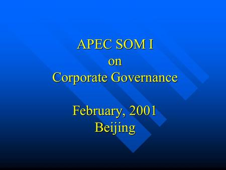 APEC SOM I on Corporate Governance February, 2001 Beijing.