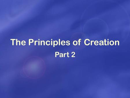 The Principles of Creation Part 2. Why did God create the universe and me? What is the purpose and meaning of life?