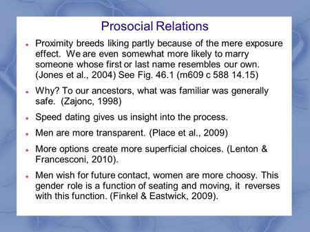 Prosocial Relations Proximity breeds liking partly because of the mere exposure effect. We are even somewhat more likely to marry someone whose first or.