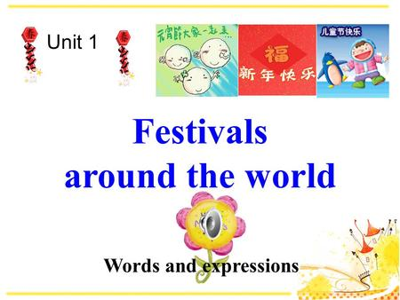 Festivals around the world Unit 1 Words and expressions.