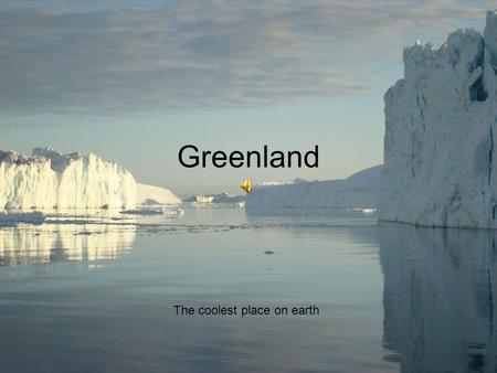 Greenland The coolest place on earth. The secret of joy.