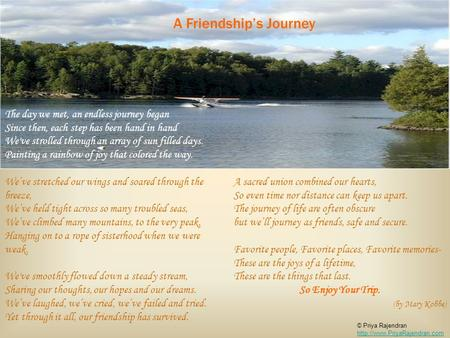 © Priya Rajendran   A Friendship's Journey The day we met, an endless journey began Since then,