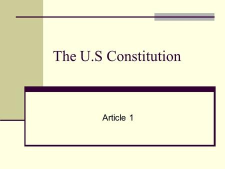 The U.S Constitution Article 1. Article I Section 1. All legislative powers herein granted shall be vested in a Congress of the United States, which shall.
