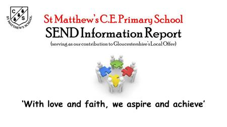St Matthew's C.E. Primary School SEND Information Report (serving as our contribution to Gloucestershire's Local Offer) 'With love and faith, we aspire.