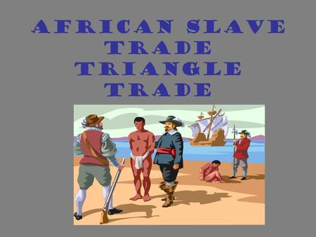 African Slave Trade Triangle Trade. Triangle Trade Routes.
