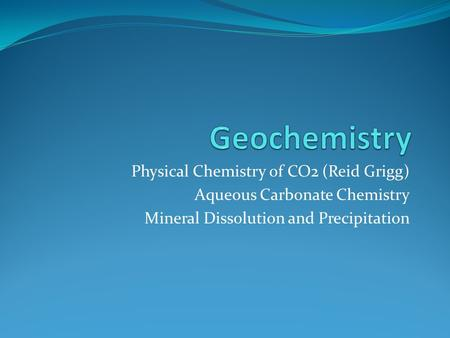 Physical Chemistry of CO2 (Reid Grigg) Aqueous Carbonate Chemistry Mineral Dissolution and Precipitation.