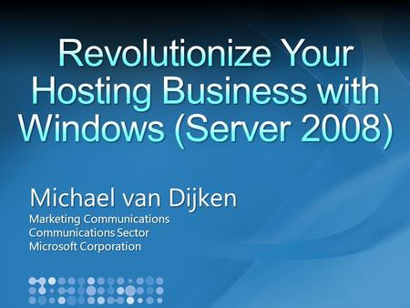 Michael van Dijken Marketing Communications Communications Sector Microsoft Corporation.