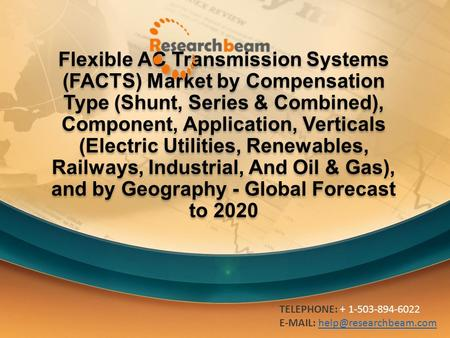 Flexible AC Transmission Systems (FACTS) Market by Compensation Type (Shunt, Series & Combined), Component, Application, Verticals (Electric Utilities,