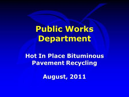 Public Works Department Hot In Place Bituminous Pavement Recycling August, 2011.