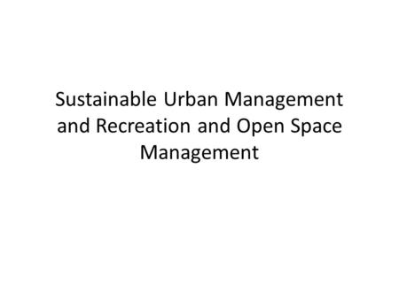 Sustainable Urban Management and Recreation and Open Space Management.