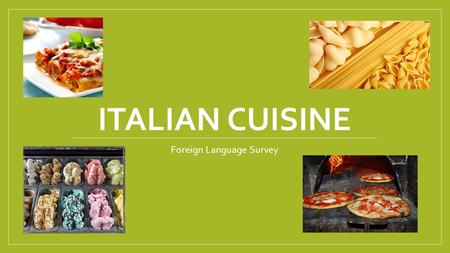 ITALIAN CUISINE Foreign Language Survey. 10 things we love about Italy!