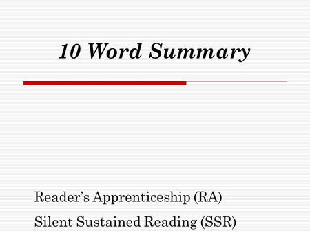 10 Word Summary Reader's Apprenticeship (RA) Silent Sustained Reading (SSR)