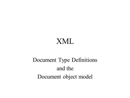 XML Document Type Definitions and the Document object model.