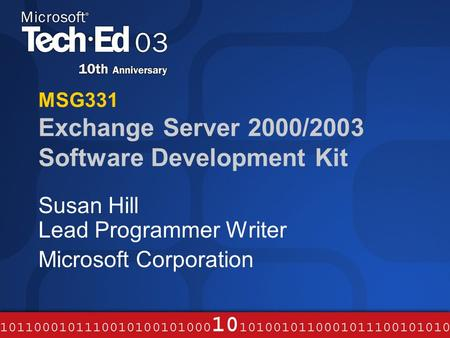 MSG331 Exchange Server 2000/2003 Software Development Kit Susan Hill Lead Programmer Writer Microsoft Corporation.