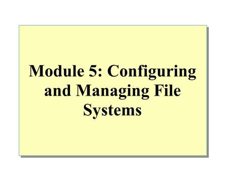 Module 5: Configuring and Managing File Systems. Overview Working with File Systems Managing Data Compression Securing Data by Using EFS.