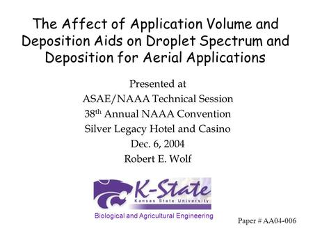 The Affect of Application Volume and Deposition Aids on Droplet Spectrum and Deposition for Aerial Applications Presented at ASAE/NAAA Technical Session.