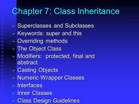Chapter 7: Class Inheritance F Superclasses and Subclasses F Keywords: super and this F Overriding methods F The Object Class F Modifiers: protected, final.