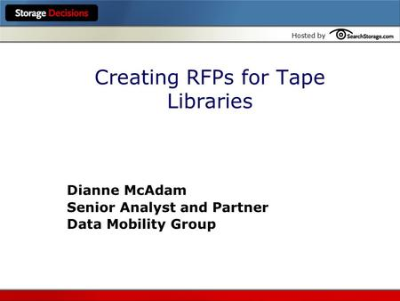 Hosted by Creating RFPs for Tape Libraries Dianne McAdam Senior Analyst and Partner Data Mobility Group.