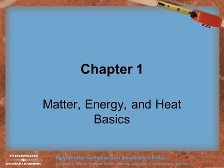 Chapter 1 Matter, Energy, and Heat Basics. 2 Matter Any substance that has weight, mass, and occupies space. Called an element when in the form of only.