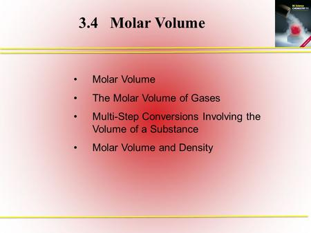 3.4Molar Volume Molar Volume The Molar Volume of Gases Multi-Step Conversions Involving the Volume of a Substance Molar Volume and Density.