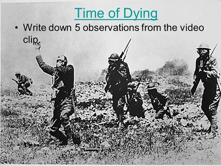 Time of Dying Write down 5 observations from the video clip.