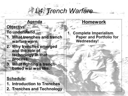 L4: Trench Warfare Agenda Objective: To understand… 1.What trenches and trench warfare were. 2.Why trenches emerged and the role of technology in that.
