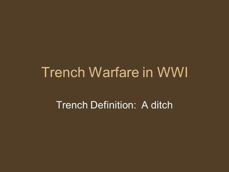 Trench Warfare in WWI Trench Definition: A ditch.