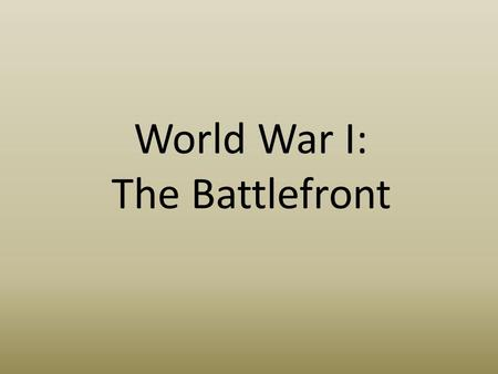 World War I: The Battlefront. Do Now Scenario: You are a soldier in WWI. You see new machines flying over your head. You see a new style of fighting in.