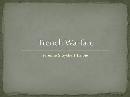 Jeremie Stoycheff Lajoie. Later fighting trenches broke the line into firebays connected by traverses. This meant that a soldier could never see more.