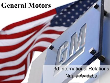 3d International Relations Naala Avidzba General Motors.