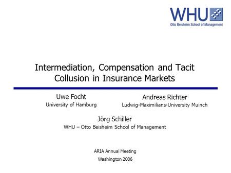Intermediation, Compensation and Tacit Collusion in Insurance Markets Andreas Richter Ludwig-Maximilians-University Muinch Jörg Schiller WHU – Otto Beisheim.