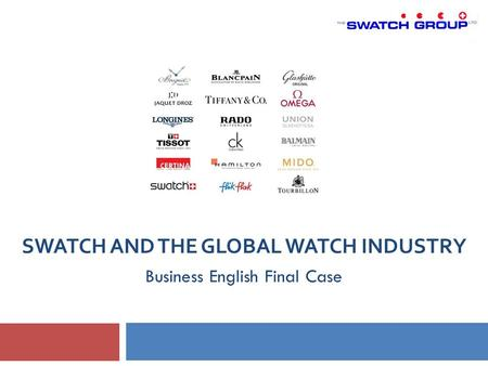 SWATCH AND THE GLOBAL WATCH INDUSTRY Business English Final Case.