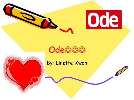 Ode Ode By: Linette Kwon. The Definition A short poetical composition proper to be set to music or sung.