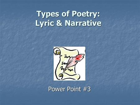 Types of Poetry: Lyric & Narrative Power Point #3.