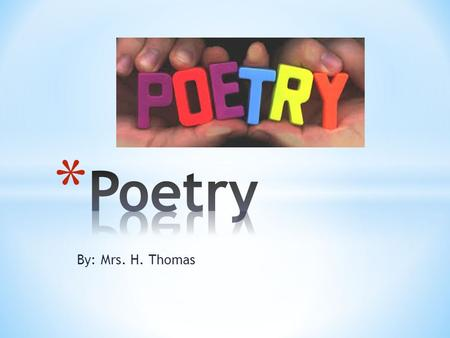 By: Mrs. H. Thomas. * Narrative * Ballad * Didactic * Elegy * Epic * Lyric * Ode.