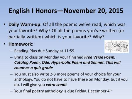 English I Honors—November 20, 2015 Daily Warm-up: Of all the poems we've read, which was your favorite? Why? Of all the poems you've written (or partially.