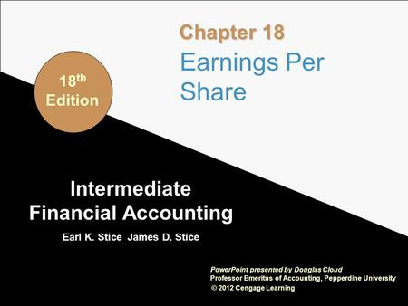 18-1 Intermediate Financial Accounting Earl K. Stice James D. Stice © 2012 Cengage Learning PowerPoint presented by Douglas Cloud Professor Emeritus of.